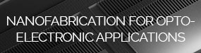 Nanofabrication-for-Opto--Electronic-Applications